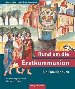 Rund um die Erstkommunion von Keller,  Christl, Lohfink,  Gerhard, Stöhr-Zehetbauer,  Heide