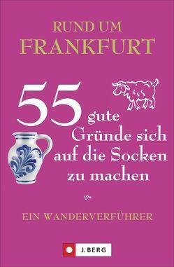 Rund um Frankfurt – 55 gute Gründe sich auf die Socken zu machen von Biesemeier,  Astrid