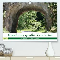 Rund ums große Lautertal (Premium, hochwertiger DIN A2 Wandkalender 2021, Kunstdruck in Hochglanz) von Menssen,  Jutta
