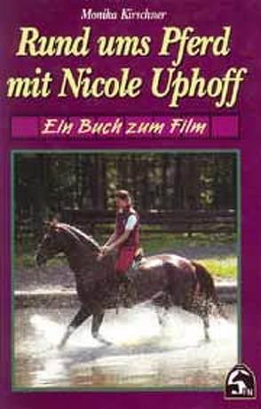 Rund ums Pferd mit Nicole Uphoff von Kirschner,  Monika, Uphoff,  Nicole