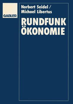 Rundfunkökonomie von Libertus,  Michael, Seidel,  Norbert