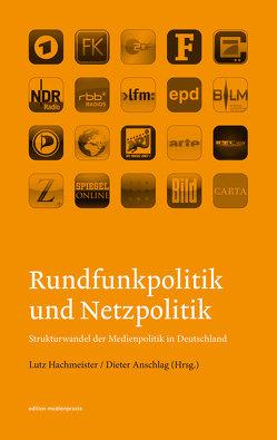 Rundfunkpolitik und Netzpolitik von Anschlag,  Dieter, Hachmeister,  Lutz