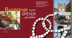 Rundgänge durch Speyer… geniessen von Gruber-Gresch,  Gabriele, Günther,  Reinhild, Schröder-Stepp,  Birgit, Urban,  Eva M