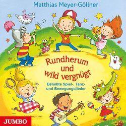 Rundherum und wild vergnügt von Meyer-Göllner,  Matthias