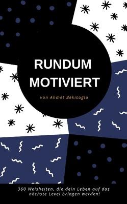 RUNDUM MOTIVIERT von Bekisoglu,  Ahmet