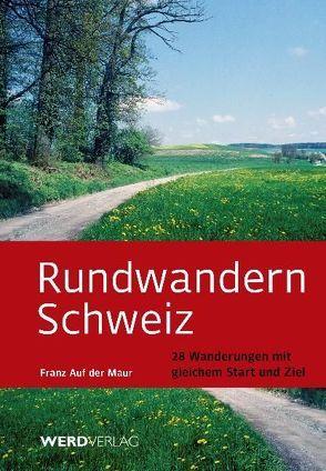 Rundwandern Schweiz von Auf der Maur,  Franz