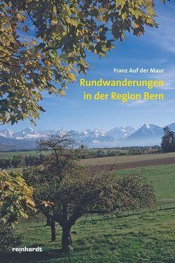 Rundwanderungen in der Region Bern von Maur,  Franz auf der