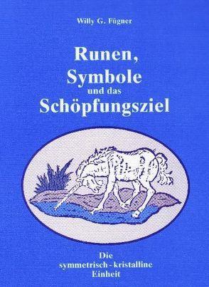 Runen, Symbole und das Schöpfungsziel von Fügner,  Willy G
