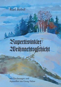Rupertiwinkler Weihnachtsgschicht von Robel,  Karl