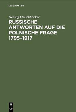Russische Antworten auf die polnische Frage 1795–1917 von Fleischhacker,  Hedwig