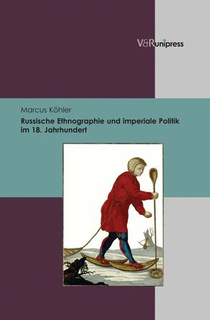 Russische Ethnographie und imperiale Politik im 18. Jahrhundert von Dahlmann,  Dittmar, Köhler,  Marcus