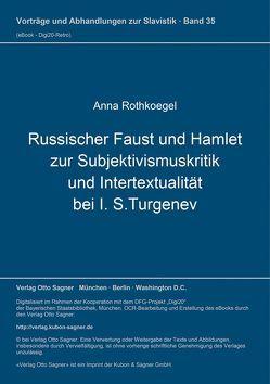 Russischer Faust und Hamlet zur Subjektivismuskritik und Intertextualität bei I. S.Turgenev von Rothkoegel,  Anna