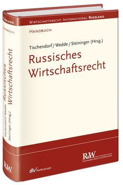 Russisches Wirtschaftsrecht von Steininger,  Andreas, Tischendorf,  Falk, Wedde,  Rainer