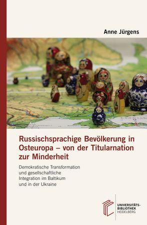 Russischsprachige Bevölkerung in Osteuropa – von der Titularnation zur Minderheit von Jürgens,  Anne
