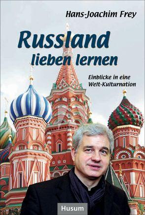 Russland lieben lernen von Frey,  Hans-Joachim, Helfricht,  Jürgen