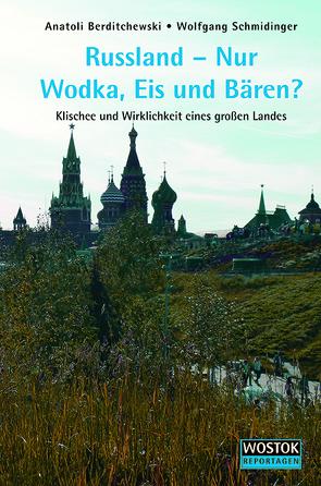 Russland – Nur Wodka, Eis und Bären? von Berditchewski,  Anatoli, Schmidinger,  Wolfgang