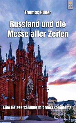 Russland und die Messe aller Zeiten von Huber,  Thomas