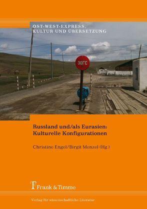 Russland und/als Eurasien: Kulturelle Konfigurationen von Engel,  Christine, Menzel,  Birgit