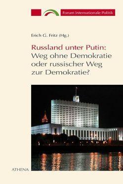Russland unter Putin: Weg ohne Demokratie oder russischer Weg zur Demokratie? von Fritz,  Erich G