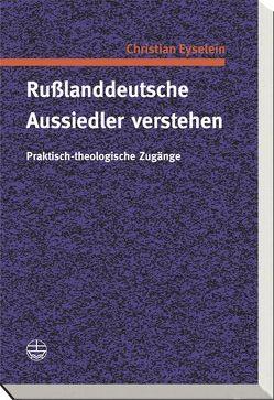 Rußlanddeutsche Aussiedler verstehen von Eyselein,  Christian