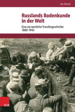 Russlands Bodenkunde in der Welt von Arend,  Jan, Brunnbauer,  Ulf, Schulze Wessel,  Martin