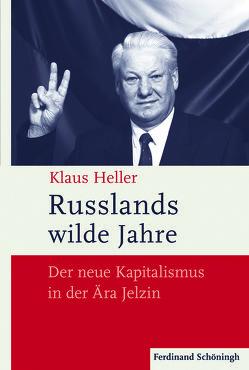 Russlands wilde Jahre von Heller,  Klaus