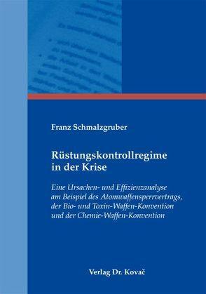 Rüstungskontrollregime in der Krise von Schmalzgruber,  Franz