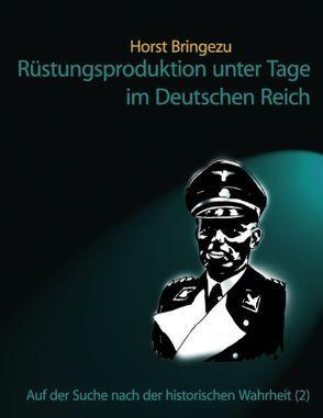 Rüstungsproduktion unter Tage im Dritten Reich von Bringezu,  Horst