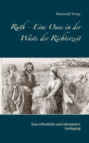 Ruth – Eine Oase in der Wüste der Richterzeit von Tremp,  Hansruedi