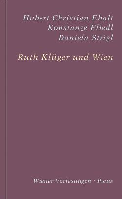 Ruth Klüger und Wien von Ehalt,  Hubert Christian, Fliedl,  Konstanze, Klüger,  Ruth, Strigl,  Daniela