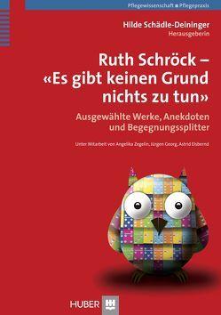 Ruth Schröck – Es gibt keinen Grund, nichts zu tun von Elsbernd,  Astrid, Georg,  Jürgen, Schädle–Deininger,  Hilde, Zegelin,  Angelika