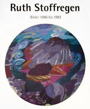 Ruth Stoffregen, Bilder 1986 bis 1993 von Dannemann,  Ruth, Luck von Claperede,  Melanie, Sievers,  Wilhelm, Stoffregen,  Carlgeorg