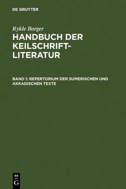 Rykle Borger: Handbuch der Keilschriftliteratur / Repertorium der sumerischen und akkadischen Texte von Borger,  Rykle