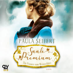Saale Premium – Die Frauen vom Weinschloss von Kaschub,  Karin, Seifert,  Paula