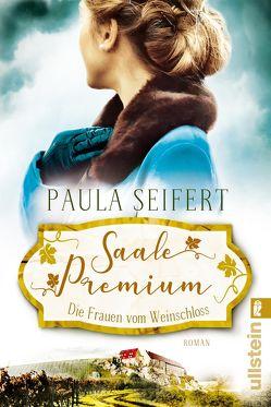 Saale Premium – Die Frauen vom Weinschloss von Seifert,  Paula