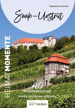 Saale-Unstrut – HeimatMomente von von Aretin,  Stephanie