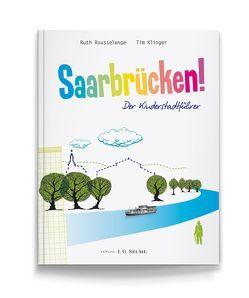 Saarbrücken! Der Kinderstadtführer von Klinger,  Tim, Rousselange,  Ruth