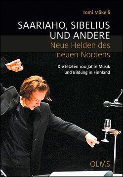 Saariaho, Sibelius und andere – Neue Helden des neuen Nordens von Mäkelä,  Tomi