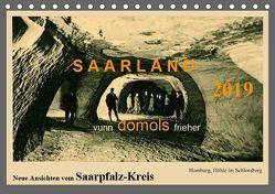 Saarland – vunn domols (frieher), Neue Ansichten vom Saarpfalz-Kreis (Tischkalender 2019 DIN A5 quer) von Arnold,  Siegfried
