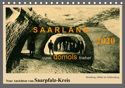 Saarland – vunn domols (frieher), Neue Ansichten vom Saarpfalz-Kreis (Tischkalender 2020 DIN A5 quer) von Arnold,  Siegfried