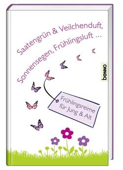 Saatengrün & Veilchenduft, Sonnensegen, Frühlingsluft … von Bauch,  Volker, Bierbaum,  Otto Julius, Kempner,  Friederike, Sturm,  Julius, Uhland,  Ludwig