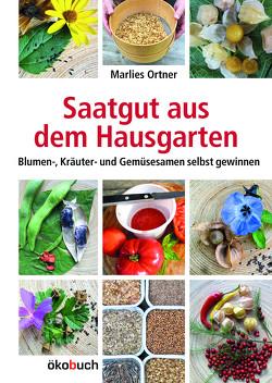 Saatgut aus dem Hausgarten von Ortner,  Marlies
