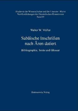 Sabäische Inschriften nach Ären datiert von Müller,  Walter W