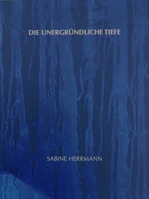 Sabine Herrmann – Die unergründliche Tiefe von Kremeier,  Ulrike, Place,  Vanessa, Sperling,  Jörg