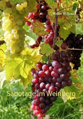 Sabotage im Weinberg von Braun,  Walter W.