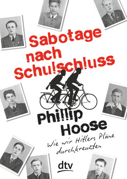 Sabotage nach Schulschluss Wie wir Hitlers Pläne durchkreuzten von Frey,  Nina, Hoose,  Phillip