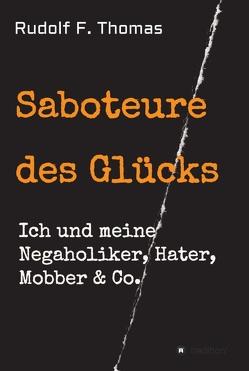 Saboteure des Glücks von Thomas,  Rudolf F.