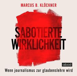 Sabotierte Wirklichkeit von Klöckner,  Marcus B., Wolf,  Klaus B.
