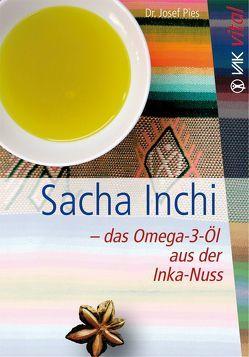 Sacha Inchi – das Omega-3-Öl aus der Inka-Nuss von Pies,  Josef