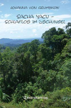 Sacha Yacu – Schlaflos im Dschungel von von Grumbkow,  Johanna